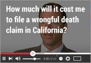 How much will it cost me to file a wrongful death claim in California?
